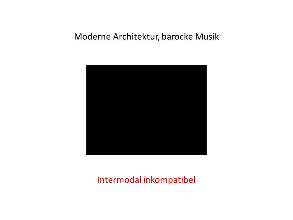Moderne Architektur, barocke Musik Intermodal inkompatibel