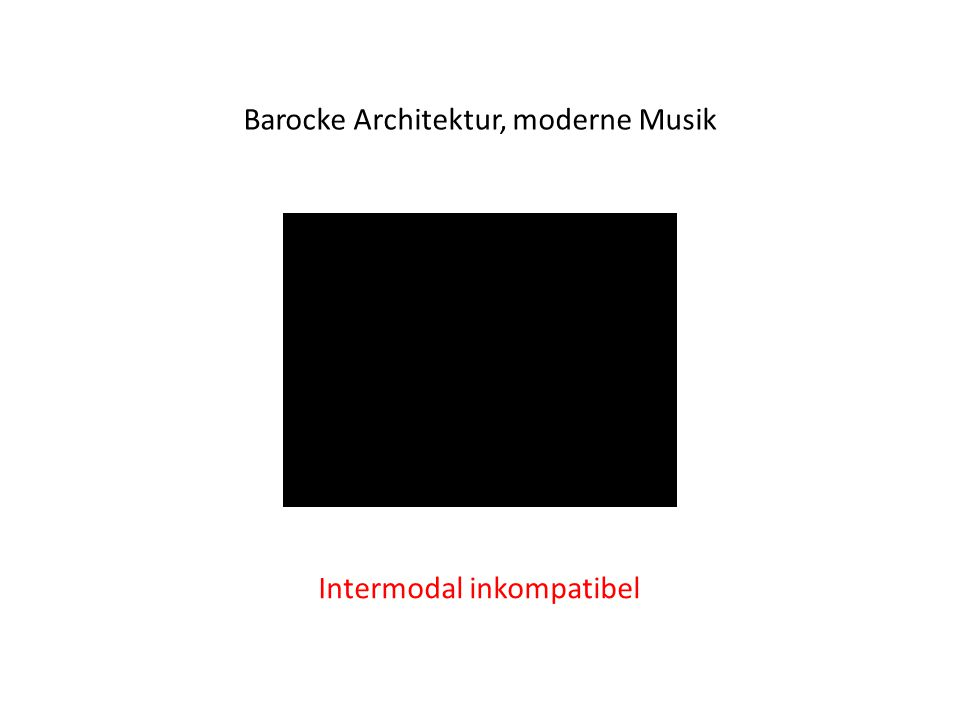 Barocke Architektur, moderne Musik Intermodal inkompatibel