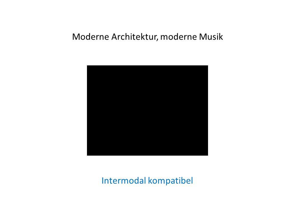Moderne Architektur, moderne Musik Intermodal kompatibel