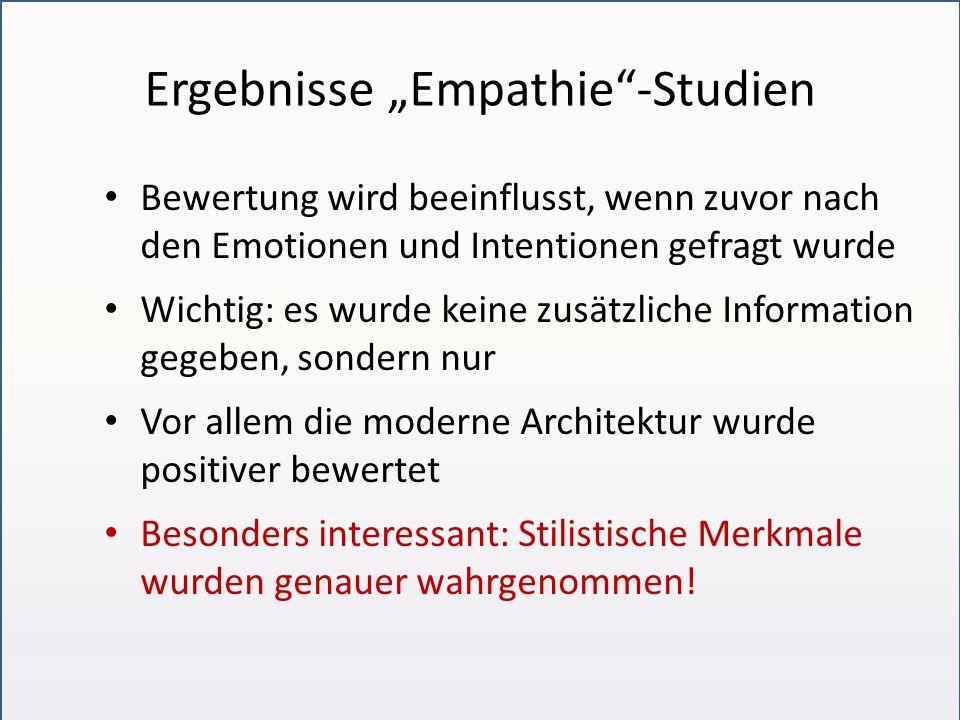 """Ergebnisse """"Empathie -Studien Bewertung wird beeinflusst, wenn zuvor nach den Emotionen und Intentionen gefragt wurde Wichtig: es wurde keine zusätzliche Information gegeben, sondern nur Vor allem die moderne Architektur wurde positiver bewertet Besonders interessant: Stilistische Merkmale wurden genauer wahrgenommen!"""