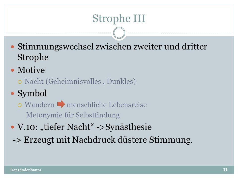 Strophe III Der Lindenbaum 11 Stimmungswechsel zwischen zweiter und dritter Strophe Motive  Nacht (Geheimnisvolles, Dunkles) Symbol  Wandern menschl