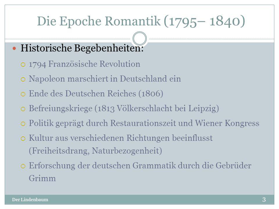 Die Epoche Romantik (1795– 1840) Der Lindenbaum 3 Historische Begebenheiten:  1794 Französische Revolution  Napoleon marschiert in Deutschland ein 