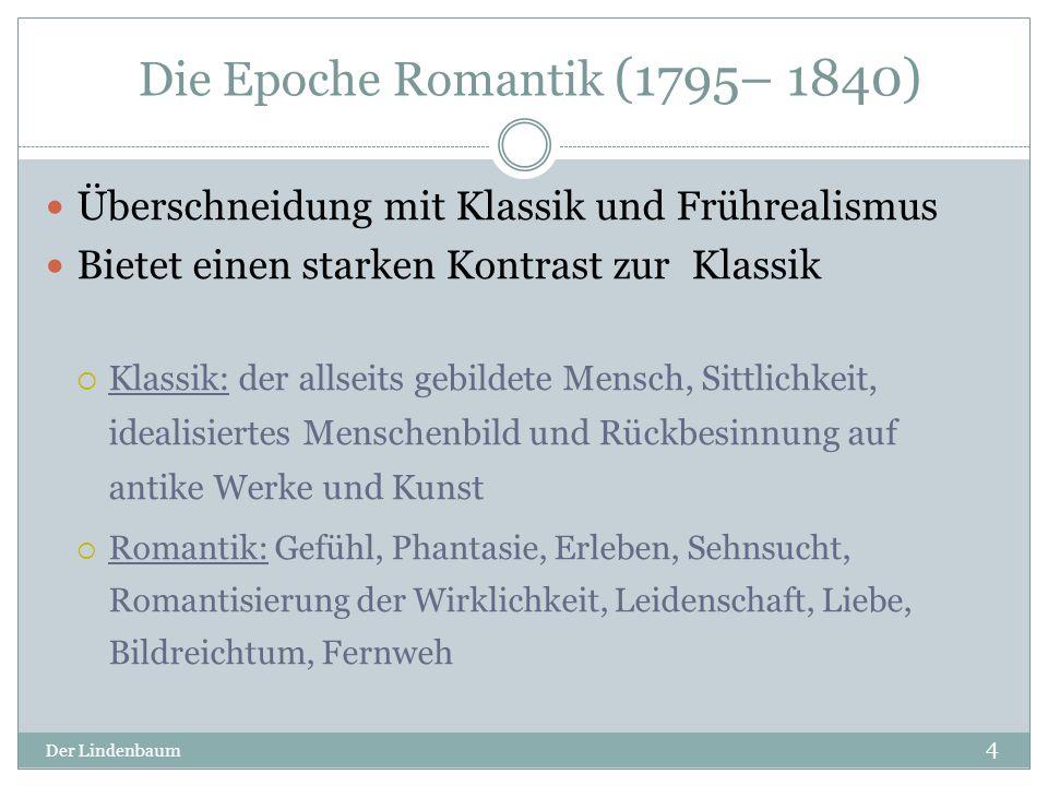 Die Epoche Romantik (1795– 1840) Der Lindenbaum 4 Überschneidung mit Klassik und Frührealismus Bietet einen starken Kontrast zur Klassik  Klassik: de