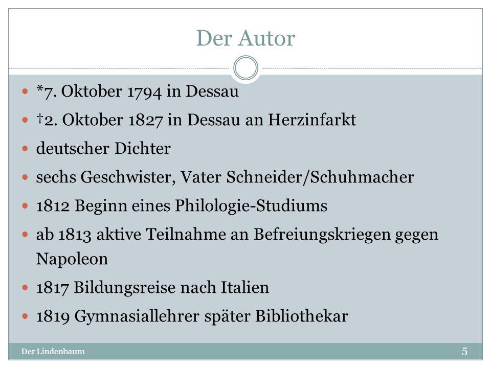 Der Autor Der Lindenbaum 5 *7. Oktober 1794 in Dessau †2. Oktober 1827 in Dessau an Herzinfarkt deutscher Dichter sechs Geschwister, Vater Schneider/S