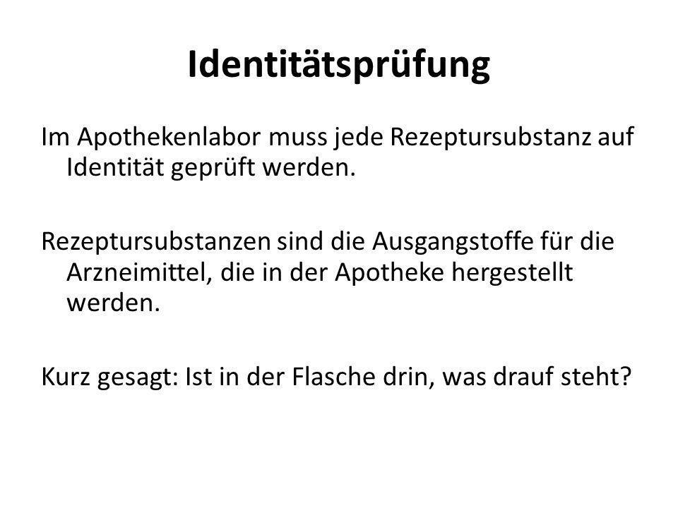 Identitätsprüfung Im Apothekenlabor muss jede Rezeptursubstanz auf Identität geprüft werden. Rezeptursubstanzen sind die Ausgangstoffe für die Arzneim