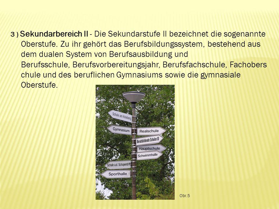 3 ) Sekundarbereich II - Die Sekundarstufe II bezeichnet die sogenannte Oberstufe.