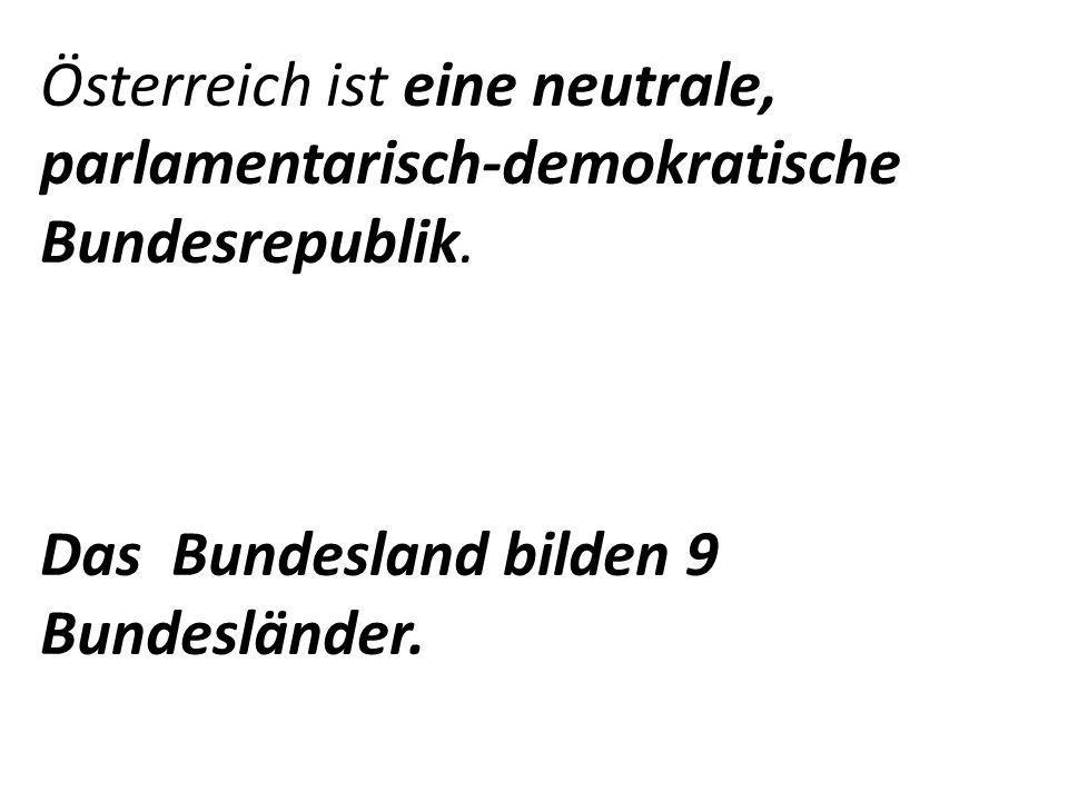 Österreich ist eine neutrale, parlamentarisch-demokratische Bundesrepublik.