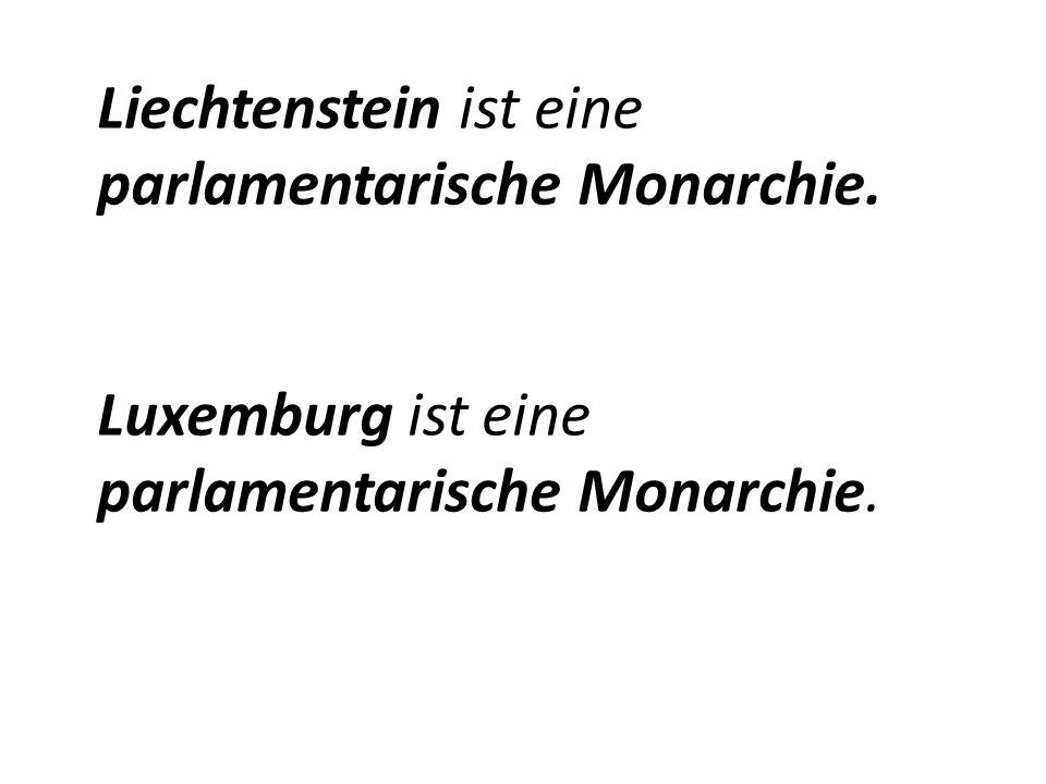 Liechtenstein ist eine parlamentarische Monarchie. Luxemburg ist eine parlamentarische Monarchie.