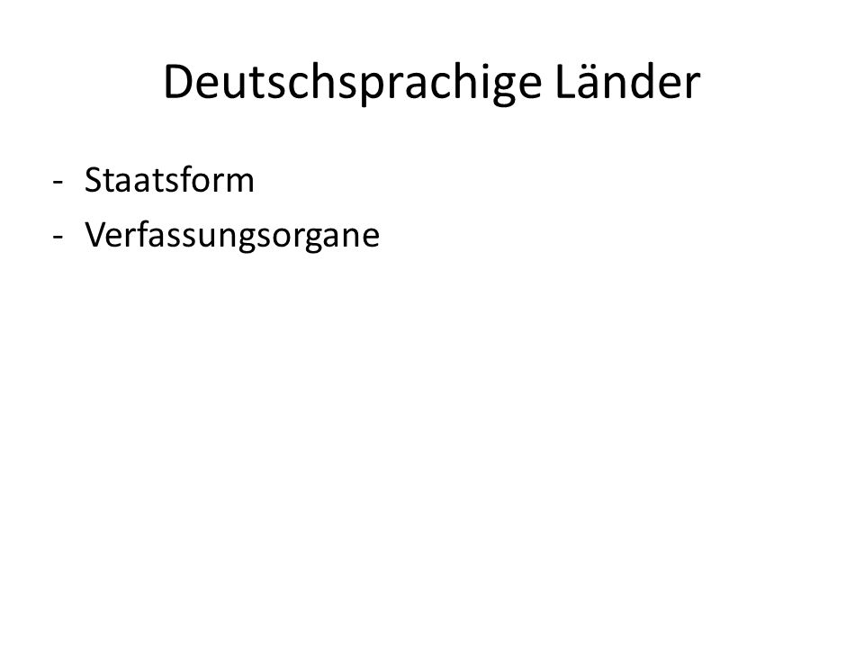 Deutschsprachige Länder -Staatsform -Verfassungsorgane