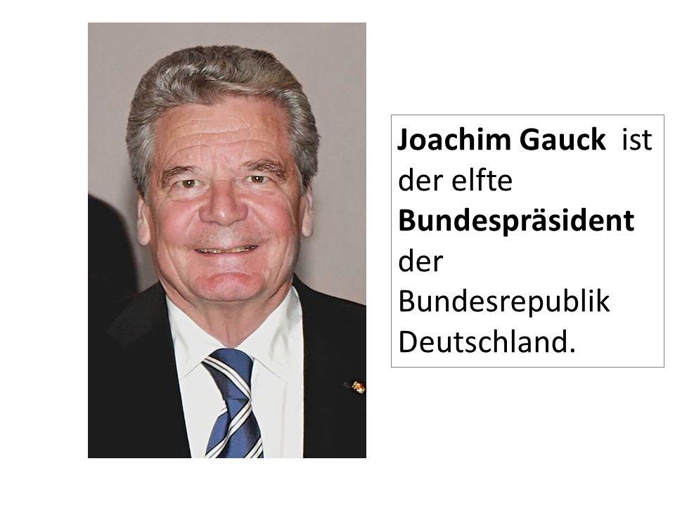 Joachim Gauck ist der elfte Bundespräsident der Bundesrepublik Deutschland.