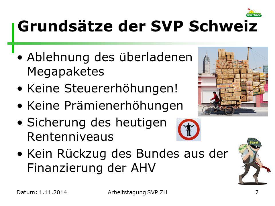 Grundsätze der SVP Schweiz Ablehnung des überladenen Megapaketes Keine Steuererhöhungen! Keine Prämienerhöhungen Sicherung des heutigen Rentenniveaus
