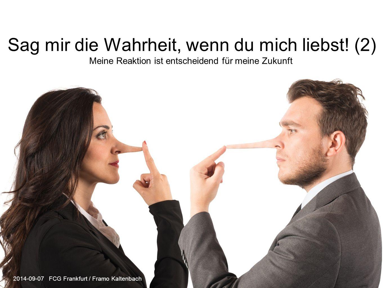 Sag mir die Wahrheit, wenn du mich liebst! (2) Meine Reaktion ist entscheidend für meine Zukunft 2014-09-07 FCG Frankfurt / Framo Kaltenbach