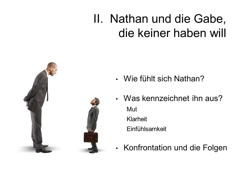 II. Nathan und die Gabe, die keiner haben will Wie fühlt sich Nathan? Was kennzeichnet ihn aus? Mut Klarheit Einfühlsamkeit Konfrontation und die Folg