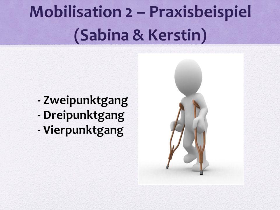 Mobilisation 2 – Praxisbeispiel (Sabina & Kerstin) - Zweipunktgang - Dreipunktgang - Vierpunktgang