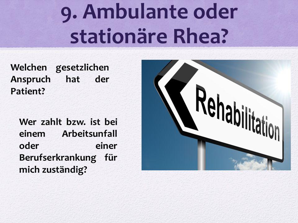 9. Ambulante oder stationäre Rhea? Welchen gesetzlichen Anspruch hat der Patient? Wer zahlt bzw. ist bei einem Arbeitsunfall oder einer Berufserkranku
