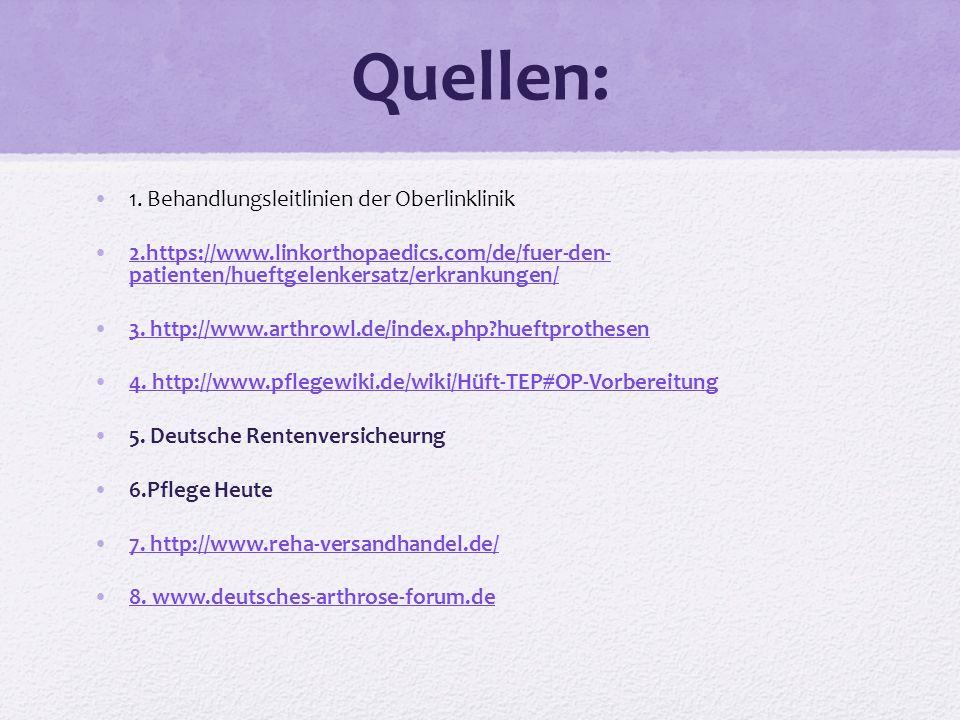 Quellen: 1. Behandlungsleitlinien der Oberlinklinik 2.https://www.linkorthopaedics.com/de/fuer-den- patienten/hueftgelenkersatz/erkrankungen/2.https:/