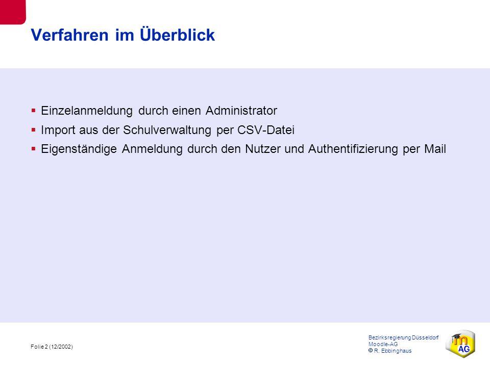 Folie 2 (12/2002) Bezirksregierung Düsseldorf Moodle-AG  R. Ebbinghaus Verfahren im Überblick  Einzelanmeldung durch einen Administrator  Import au