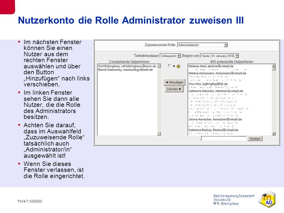 Folie 7 (12/2002) Bezirksregierung Düsseldorf Moodle-AG  R. Ebbinghaus Nutzerkonto die Rolle Administrator zuweisen III  Im nächsten Fenster können