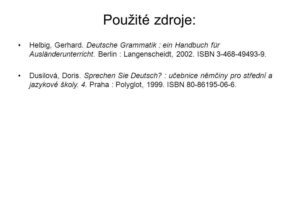 Použité zdroje: Helbig, Gerhard.Deutsche Grammatik : ein Handbuch für Ausländerunterricht.