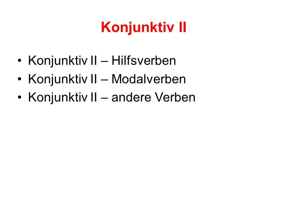 Konjunktiv II Konjunktiv II – Hilfsverben Konjunktiv II – Modalverben Konjunktiv II – andere Verben