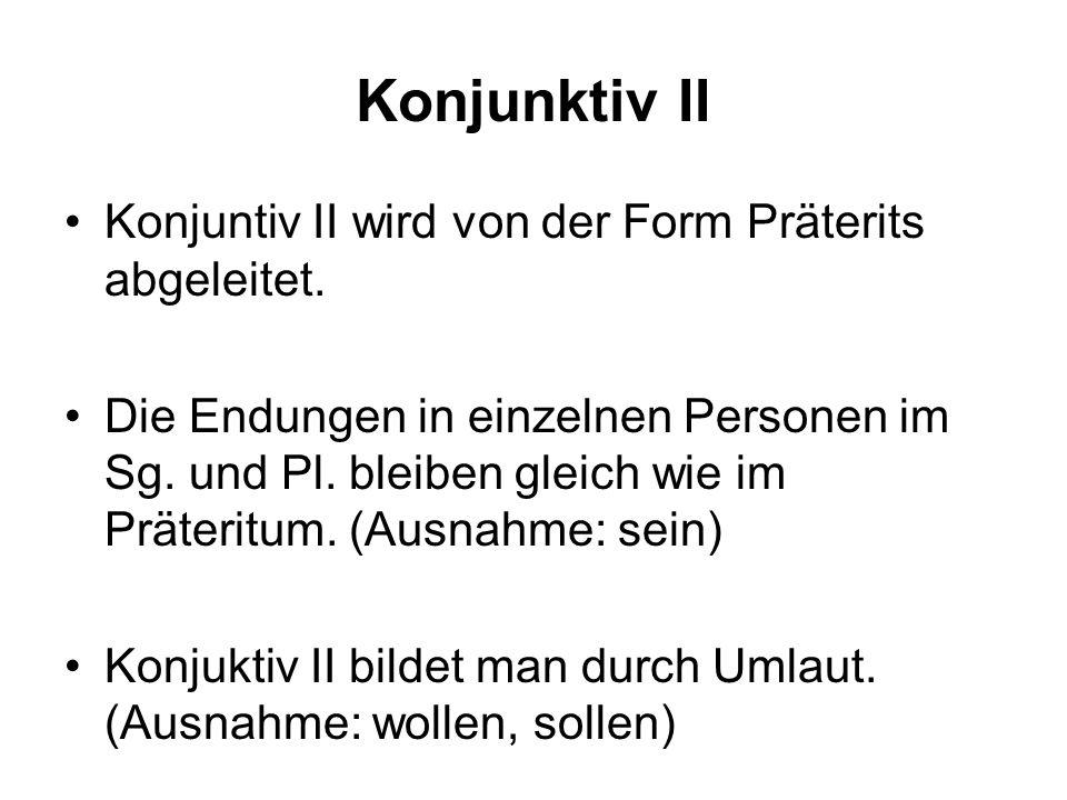 Konjunktiv II Konjuntiv II wird von der Form Präterits abgeleitet.