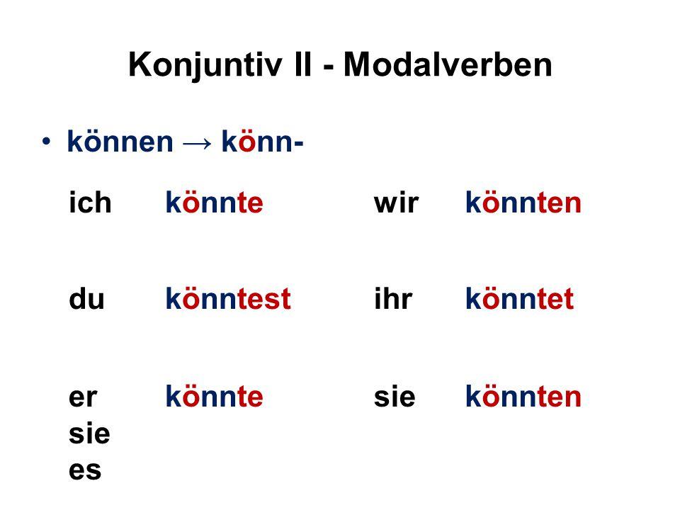 Konjuntiv II - Modalverben können → könn- ichkönntewirkönnten dukönntestihrkönntet er sie es könntesiekönnten