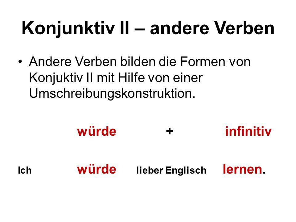 Konjunktiv II – andere Verben Andere Verben bilden die Formen von Konjuktiv II mit Hilfe von einer Umschreibungskonstruktion.