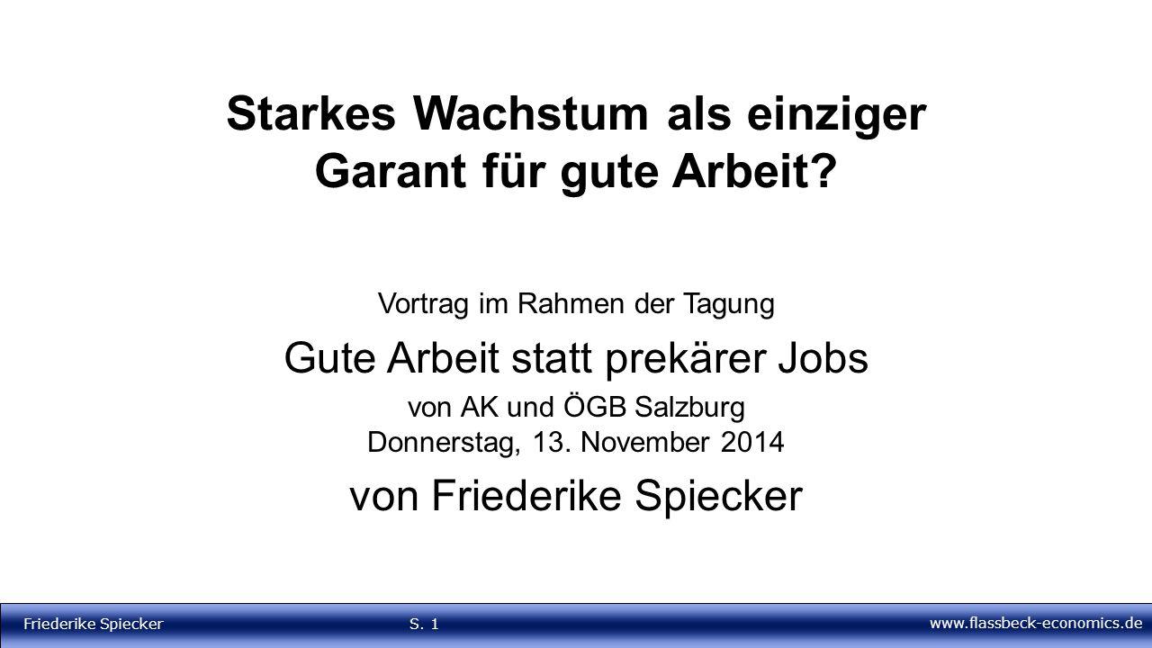 www.flassbeck-economics.de Friederike Spiecker S. 1 Starkes Wachstum als einziger Garant für gute Arbeit? Vortrag im Rahmen der Tagung Gute Arbeit sta