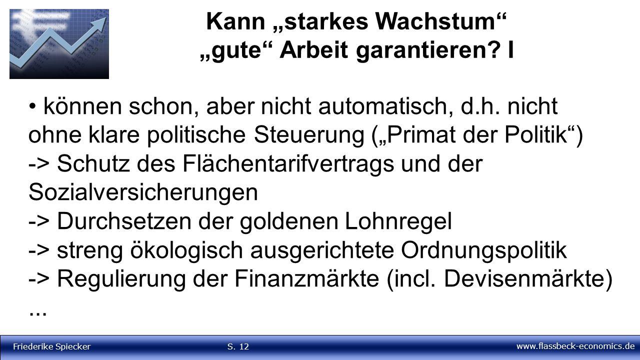 "www.flassbeck-economics.de Friederike Spiecker S. 12 Kann ""starkes Wachstum"" ""gute"" Arbeit garantieren? I können schon, aber nicht automatisch, d.h. n"