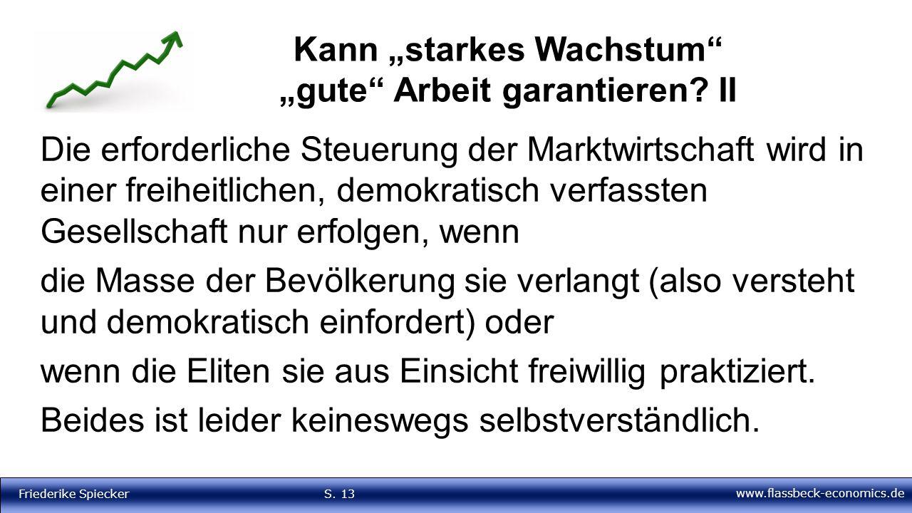 """www.flassbeck-economics.de Friederike Spiecker S. 13 Kann """"starkes Wachstum"""" """"gute"""" Arbeit garantieren? II Die erforderliche Steuerung der Marktwirtsc"""
