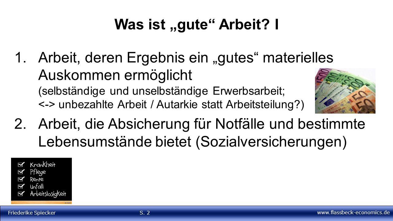 """www.flassbeck-economics.de Friederike Spiecker S. 2 Was ist """"gute"""" Arbeit? I 1.Arbeit, deren Ergebnis ein """"gutes"""" materielles Auskommen ermöglicht (se"""