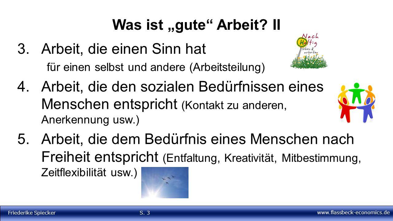 """www.flassbeck-economics.de Friederike Spiecker S. 3 Was ist """"gute"""" Arbeit? II 3.Arbeit, die einen Sinn hat für einen selbst und andere (Arbeitsteilung"""