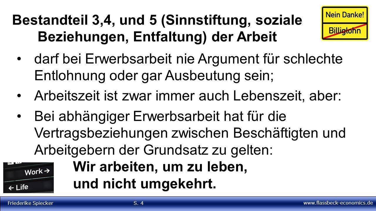 www.flassbeck-economics.de Friederike Spiecker S. 4 Bestandteil 3,4, und 5 (Sinnstiftung, soziale Beziehungen, Entfaltung) der Arbeit darf bei Erwerbs