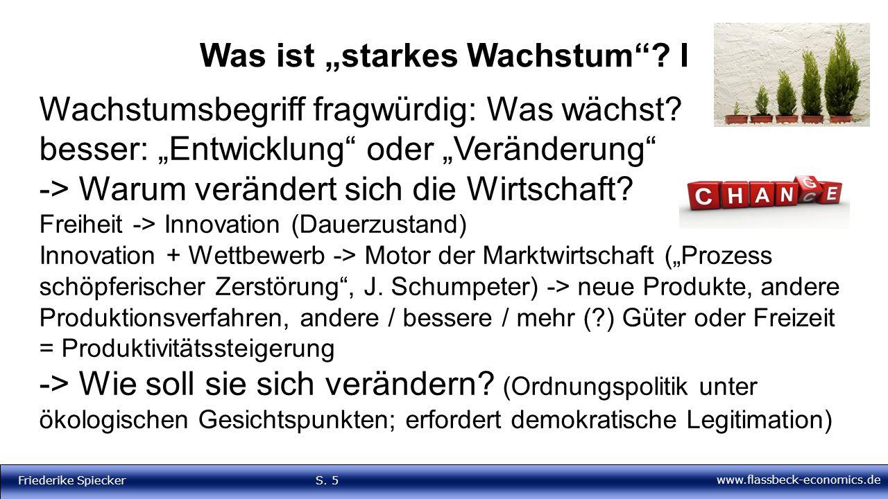 """www.flassbeck-economics.de Friederike Spiecker S. 5 Was ist """"starkes Wachstum""""? I Wachstumsbegriff fragwürdig: Was wächst? besser: """"Entwicklung"""" oder"""