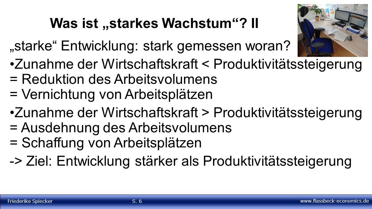 """www.flassbeck-economics.de Friederike Spiecker S. 6 Was ist """"starkes Wachstum""""? II """"starke"""" Entwicklung: stark gemessen woran? Zunahme der Wirtschafts"""