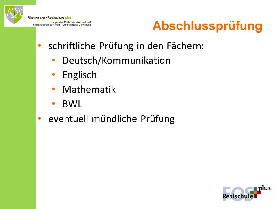 Abschlussprüfung schriftliche Prüfung in den Fächern: Deutsch/Kommunikation Englisch Mathematik BWL eventuell mündliche Prüfung