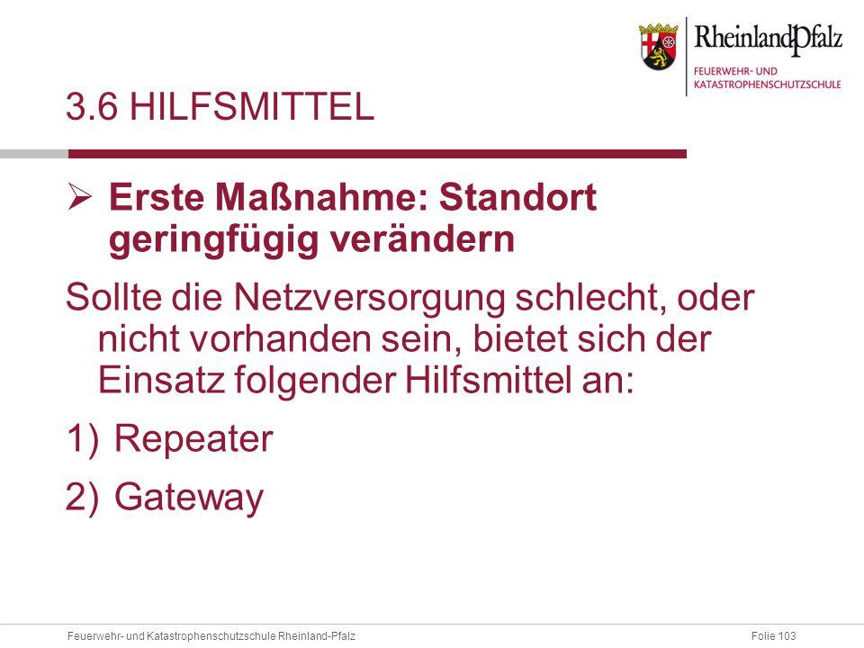 Folie 103Feuerwehr- und Katastrophenschutzschule Rheinland-Pfalz 3.6 HILFSMITTEL  Erste Maßnahme: Standort geringfügig verändern Sollte die Netzverso