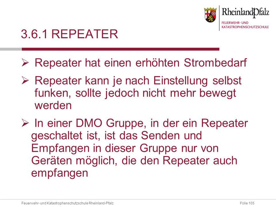 Folie 105Feuerwehr- und Katastrophenschutzschule Rheinland-Pfalz 3.6.1 REPEATER  Repeater hat einen erhöhten Strombedarf  Repeater kann je nach Eins
