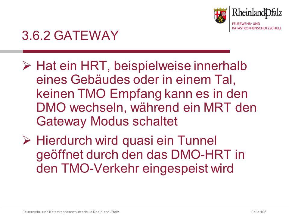 Folie 106Feuerwehr- und Katastrophenschutzschule Rheinland-Pfalz 3.6.2 GATEWAY  Hat ein HRT, beispielweise innerhalb eines Gebäudes oder in einem Tal