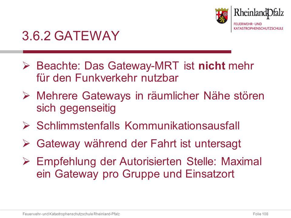 Folie 108Feuerwehr- und Katastrophenschutzschule Rheinland-Pfalz 3.6.2 GATEWAY  Beachte: Das Gateway-MRT ist nicht mehr für den Funkverkehr nutzbar 