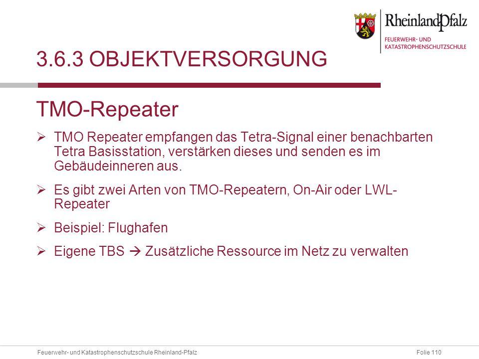 Folie 110Feuerwehr- und Katastrophenschutzschule Rheinland-Pfalz 3.6.3 OBJEKTVERSORGUNG TMO-Repeater  TMO Repeater empfangen das Tetra-Signal einer b