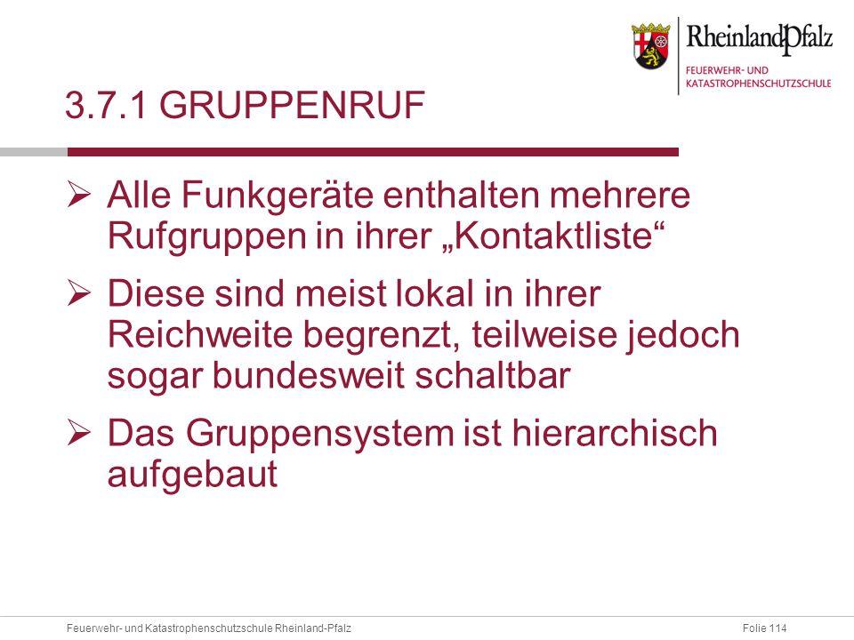 """Folie 114Feuerwehr- und Katastrophenschutzschule Rheinland-Pfalz 3.7.1 GRUPPENRUF  Alle Funkgeräte enthalten mehrere Rufgruppen in ihrer """"Kontaktlist"""