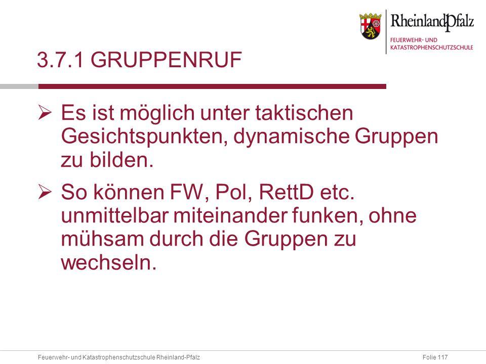 Folie 117Feuerwehr- und Katastrophenschutzschule Rheinland-Pfalz 3.7.1 GRUPPENRUF  Es ist möglich unter taktischen Gesichtspunkten, dynamische Gruppe