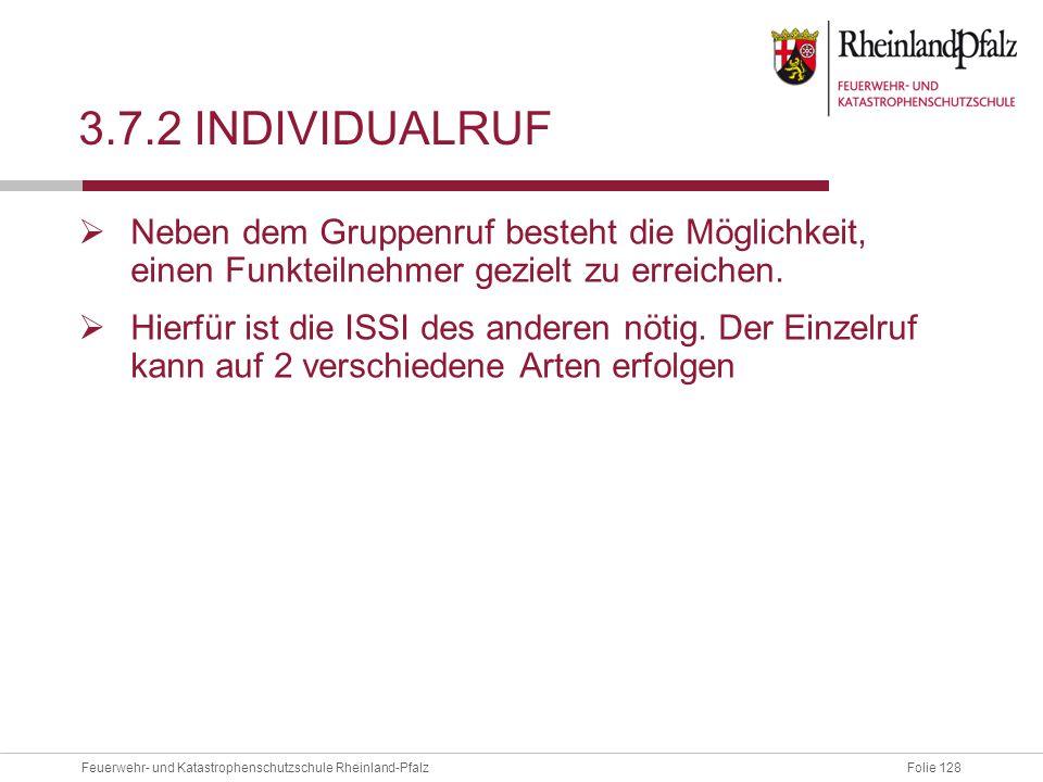 Folie 128Feuerwehr- und Katastrophenschutzschule Rheinland-Pfalz 3.7.2 INDIVIDUALRUF  Neben dem Gruppenruf besteht die Möglichkeit, einen Funkteilneh