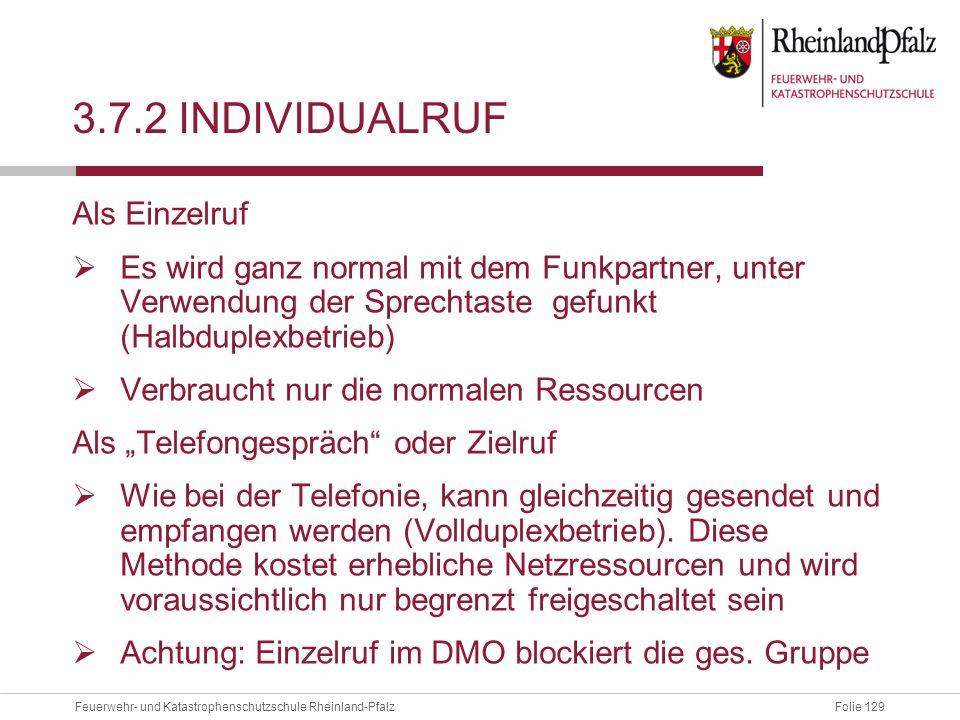 Folie 129Feuerwehr- und Katastrophenschutzschule Rheinland-Pfalz 3.7.2 INDIVIDUALRUF Als Einzelruf  Es wird ganz normal mit dem Funkpartner, unter Ve