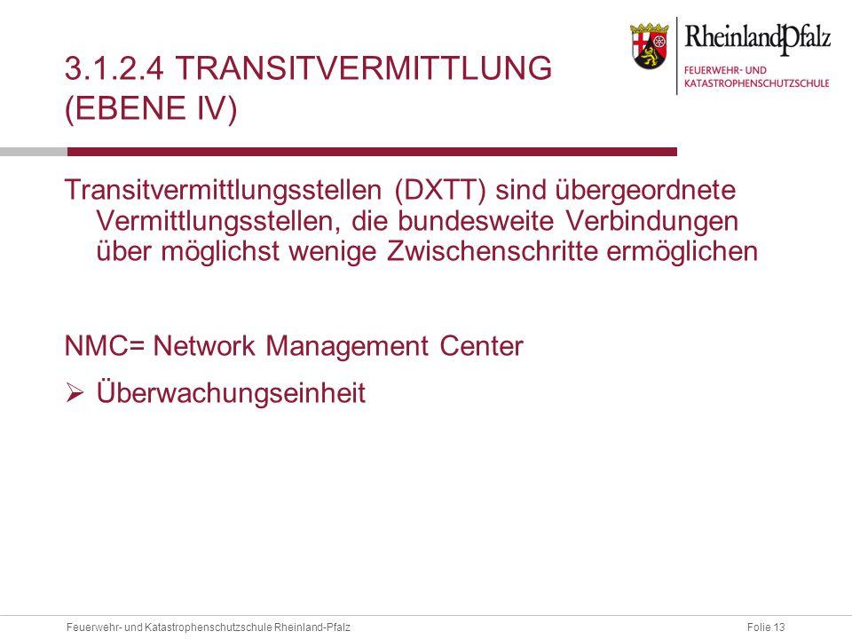 Folie 13Feuerwehr- und Katastrophenschutzschule Rheinland-Pfalz 3.1.2.4 TRANSITVERMITTLUNG (EBENE IV) Transitvermittlungsstellen (DXTT) sind übergeord
