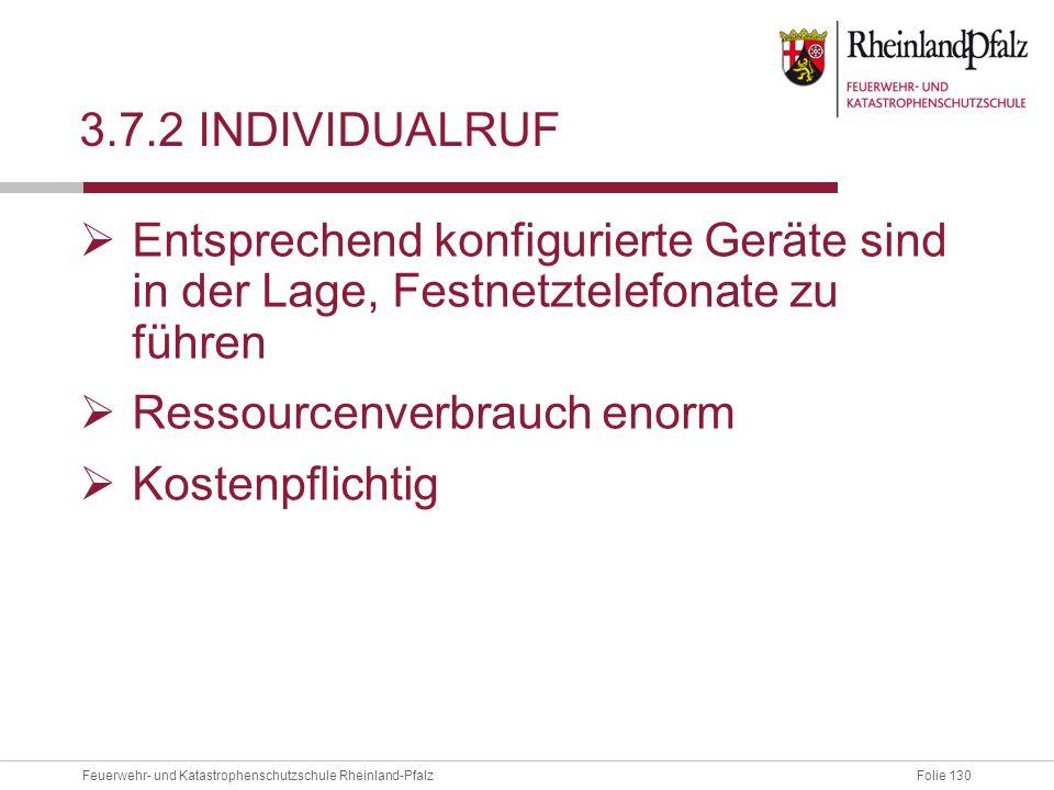 Folie 130Feuerwehr- und Katastrophenschutzschule Rheinland-Pfalz 3.7.2 INDIVIDUALRUF  Entsprechend konfigurierte Geräte sind in der Lage, Festnetztel