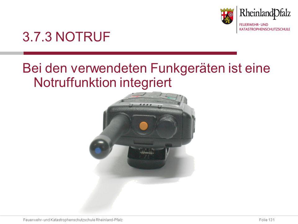 Folie 131Feuerwehr- und Katastrophenschutzschule Rheinland-Pfalz 3.7.3 NOTRUF Bei den verwendeten Funkgeräten ist eine Notruffunktion integriert