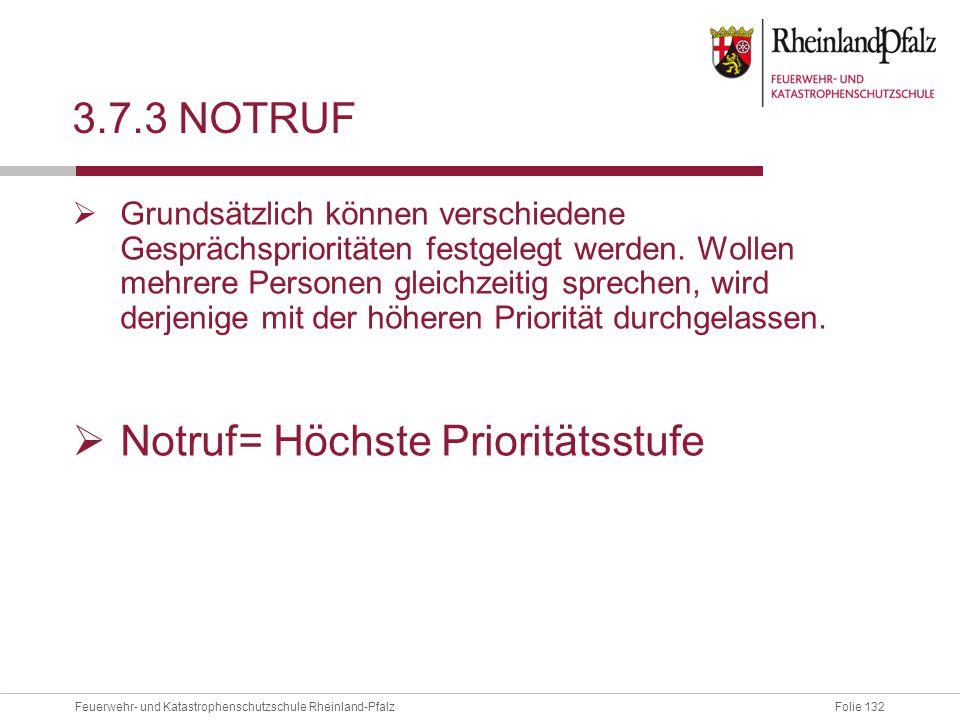 Folie 132Feuerwehr- und Katastrophenschutzschule Rheinland-Pfalz 3.7.3 NOTRUF  Grundsätzlich können verschiedene Gesprächsprioritäten festgelegt werd