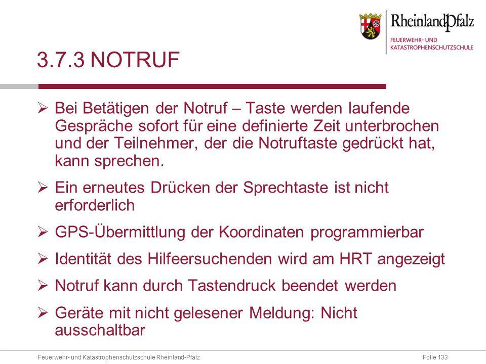 Folie 133Feuerwehr- und Katastrophenschutzschule Rheinland-Pfalz 3.7.3 NOTRUF  Bei Betätigen der Notruf – Taste werden laufende Gespräche sofort für